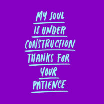 my soul is under construction thanks for your patience